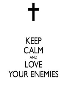 Keep Calm and Love Your Enemies