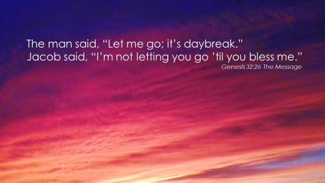 I'm not letting you go 'til you bless me.